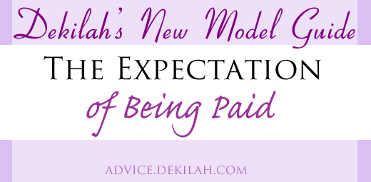 Dekilah's New Model Guide: The Expectation of Being Paid