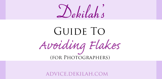 Dekilah's Guide to Avoiding Flakes (for Photographers)