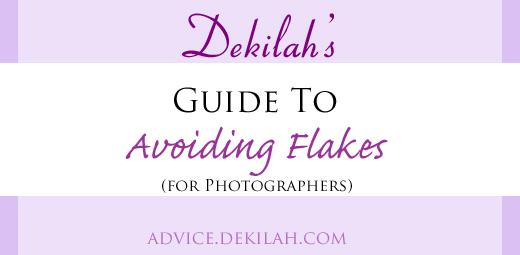Dekilah's Guide to Avoiding Flakes (for Photographers)