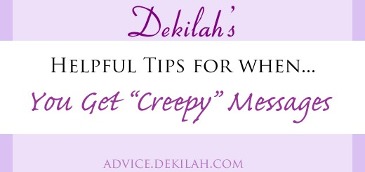 Dekilah's Helpful Tips for when you get creepy messages