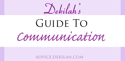 Dekilah's Guide to Communication