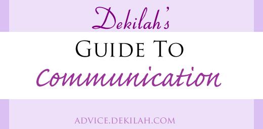 Dekilah's Guide to Communication